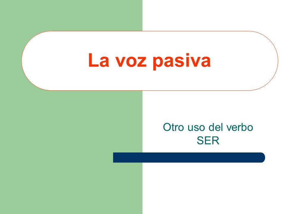 La voz pasiva Otro uso del verbo SER