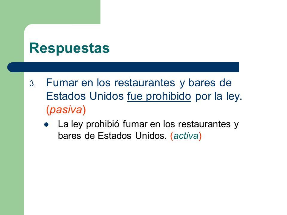 Respuestas 3. Fumar en los restaurantes y bares de Estados Unidos fue prohibido por la ley. (pasiva) La ley prohibió fumar en los restaurantes y bares