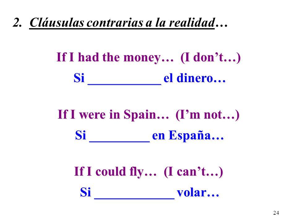 23 2. Contraria a la realidad… Si + + imperfecto del subjuntivo imperfecto del subjuntivo + + condicional