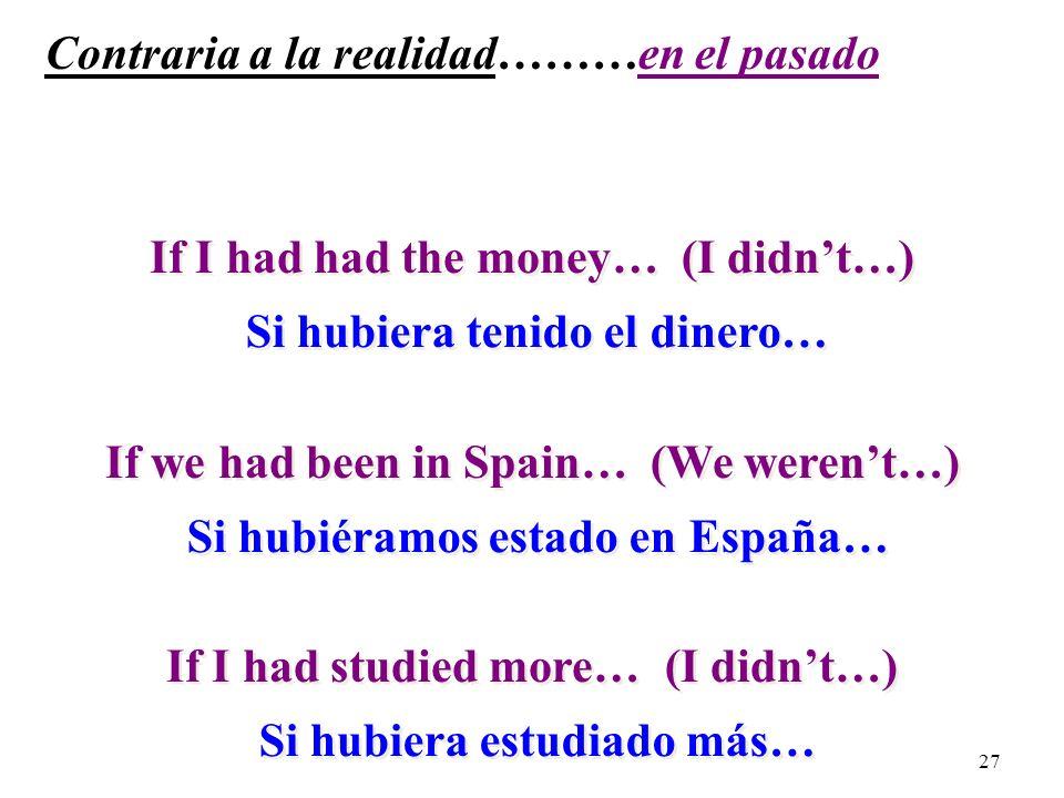 26 Contraria a la realidad … en el pasado Si + + Pluscuam- perfecto del subjuntivo Pluscuam- perfecto del subjuntivo + + condicional perfecto condicio