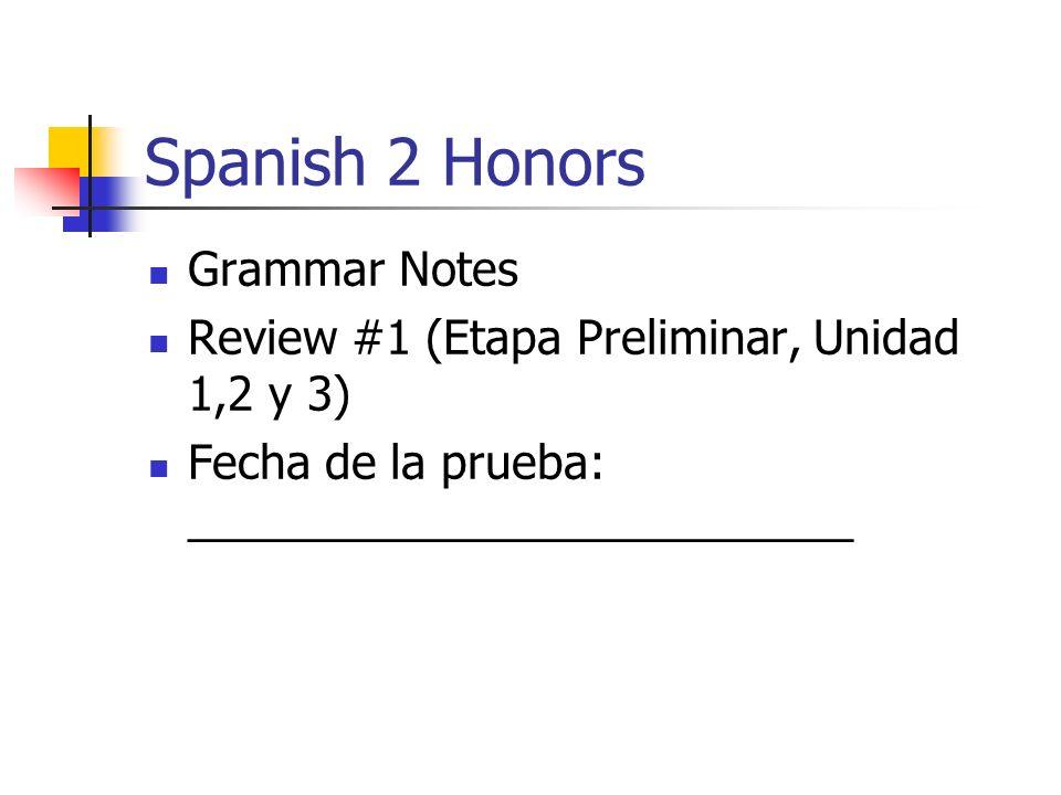 Spanish 2 Honors Grammar Notes Review #1 (Etapa Preliminar, Unidad 1,2 y 3) Fecha de la prueba: __________________________