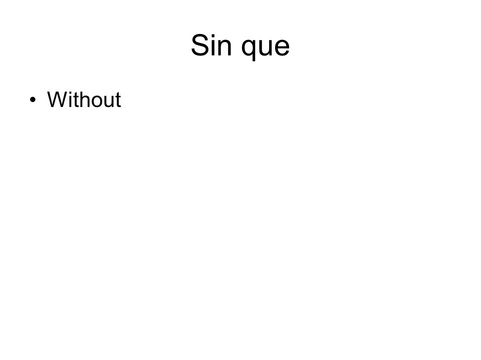 Sin que Without