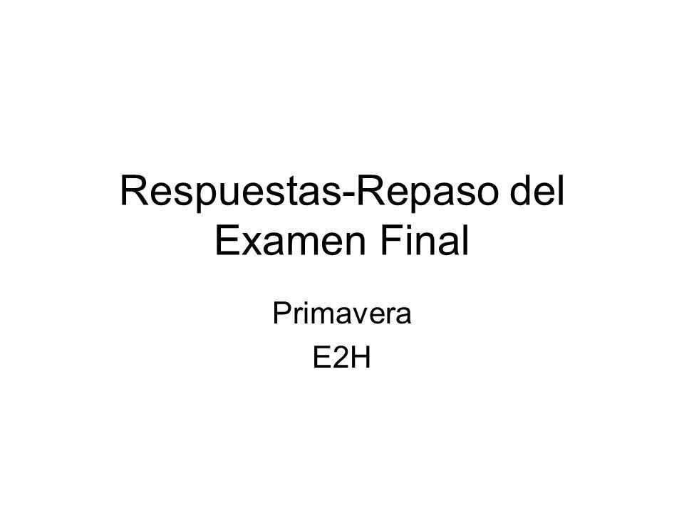 Respuestas-Repaso del Examen Final Primavera E2H
