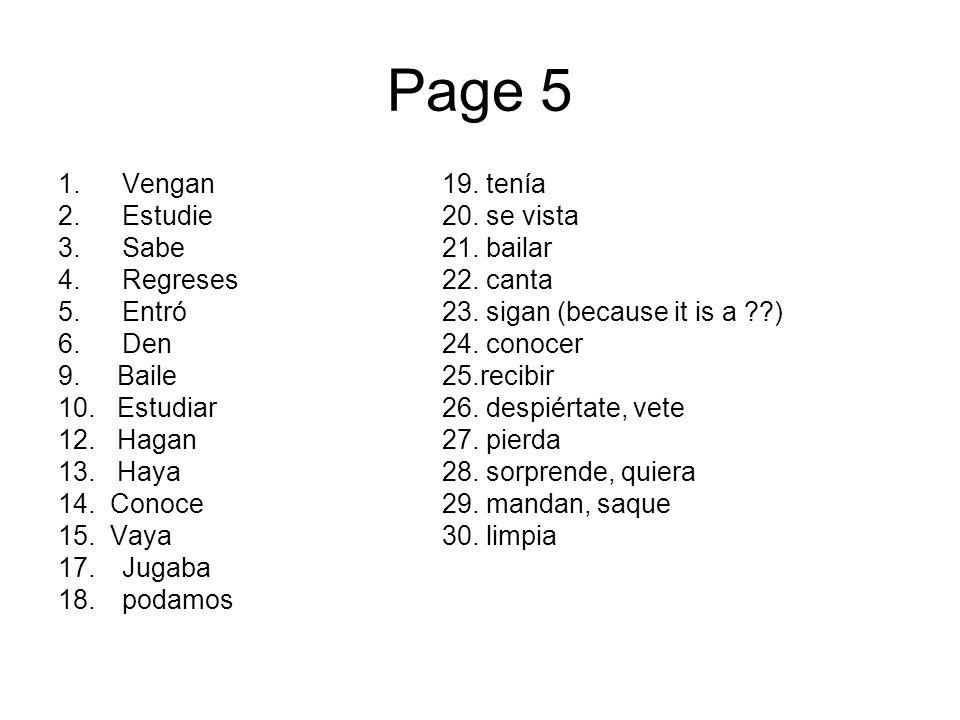 Page 5 1.Vengan19. tenía 2.Estudie20. se vista 3.Sabe21. bailar 4.Regreses22. canta 5.Entró23. sigan (because it is a ??) 6.Den24. conocer 9. Baile25.