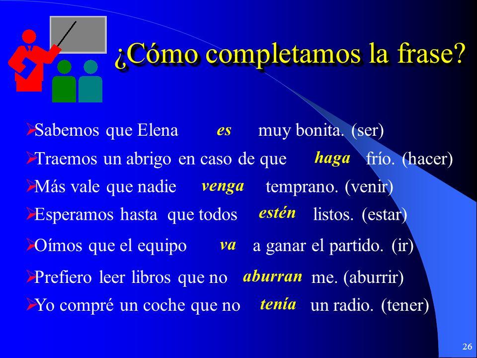 25 ¿Cómo se dicen estas frases en español? ¿Cómo se dicen estas frases en español? Finally, we found one that is perfect. Im not sure well find it. I