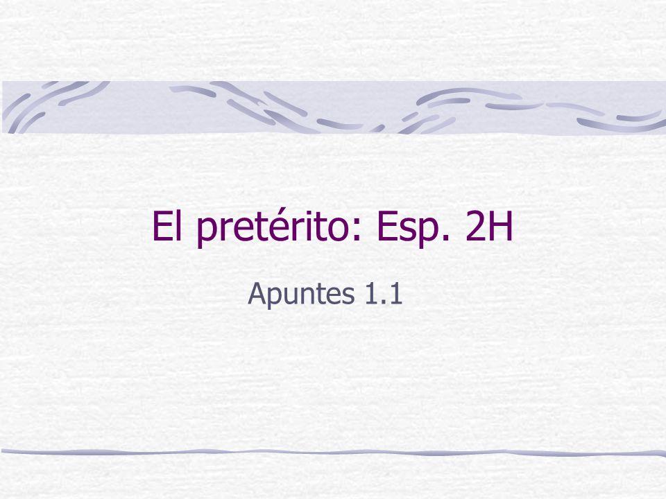 El pretérito: Esp. 2H Apuntes 1.1