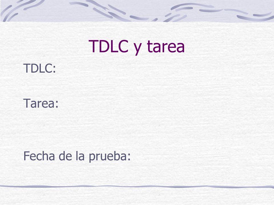 TDLC y tarea TDLC: Tarea: Fecha de la prueba:
