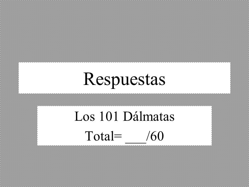 Respuestas Los 101 Dálmatas Total= ___/60
