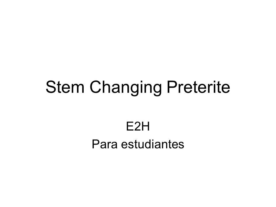 Stem Changing Preterite E2H Para estudiantes