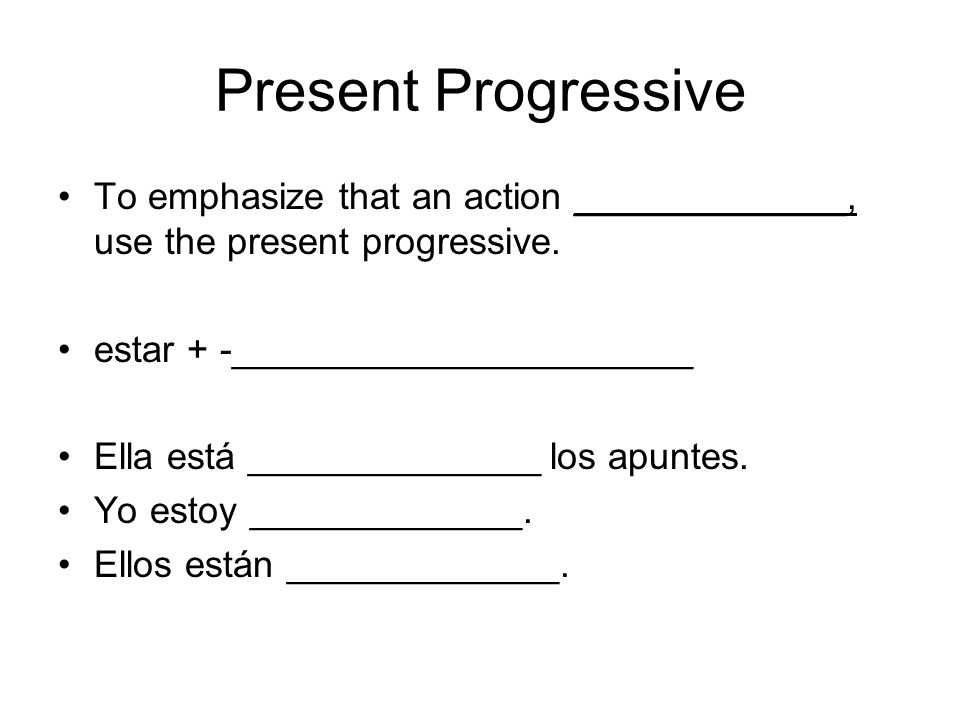 Present Progressive To emphasize that an action _____________, use the present progressive.