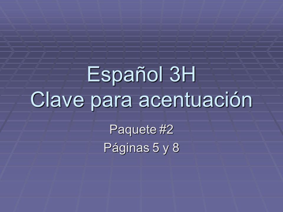 Español 3H Clave para acentuación Paquete #2 Páginas 5 y 8
