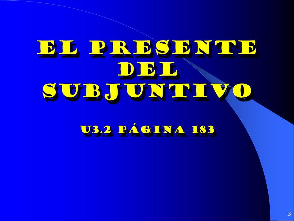 3 El presente Del subjuntivo U3.2 página 183 El presente Del subjuntivo U3.2 página 183