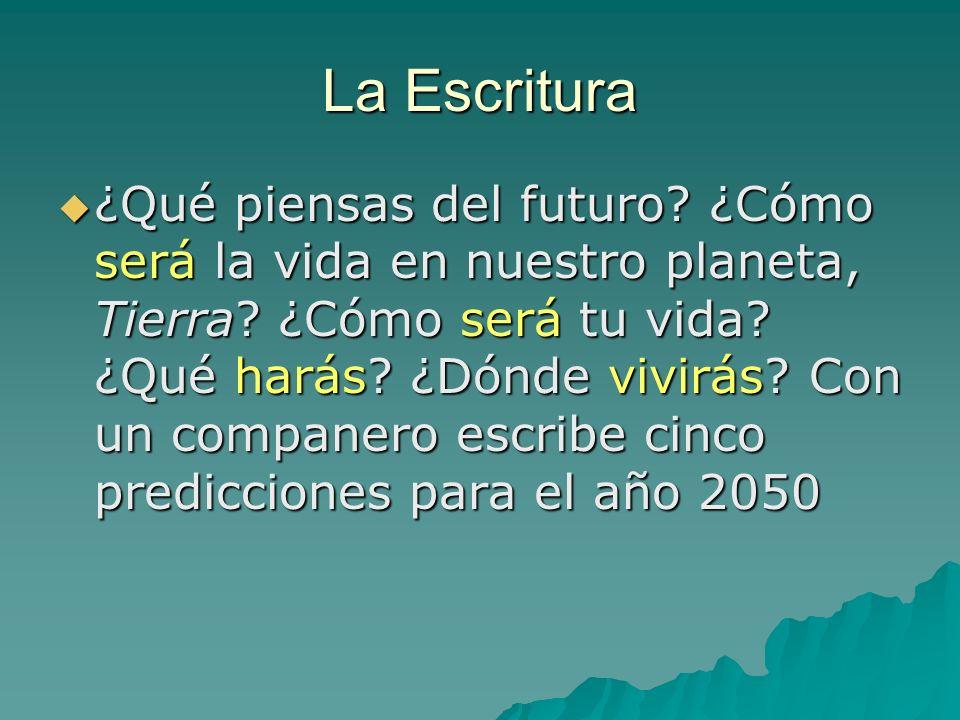 La Escritura ¿Qué piensas del futuro.¿Cómo será la vida en nuestro planeta, Tierra.