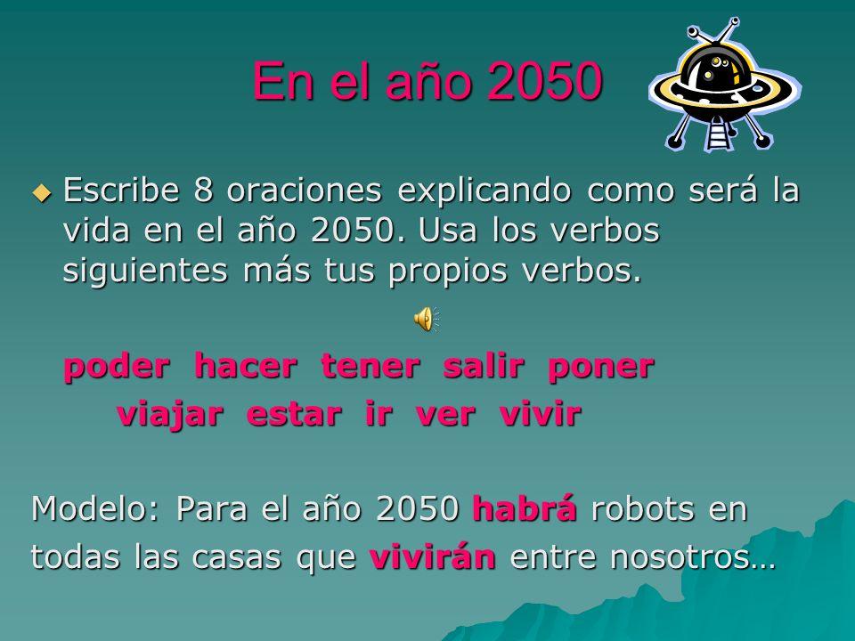 En el año 2050 Escribe 8 oraciones explicando como será la vida en el año 2050.