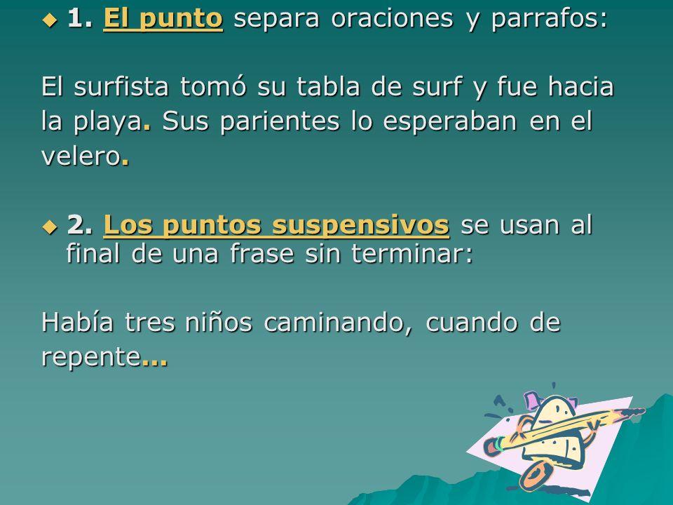 1. El punto separa oraciones y parrafos: 1. El punto separa oraciones y parrafos: El surfista tomó su tabla de surf y fue hacia la playa. Sus pariente