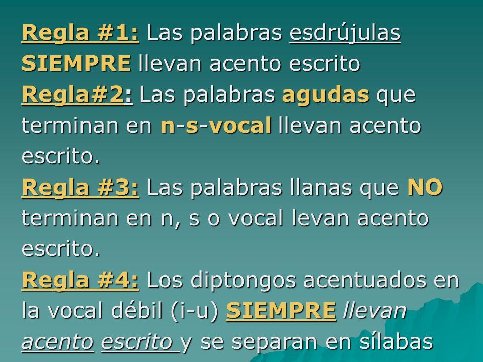 Regla #1: Las palabras esdrújulas SIEMPRE llevan acento escrito Regla#2: Las palabras agudas que terminan en n-s-vocal llevan acento escrito. Regla #3