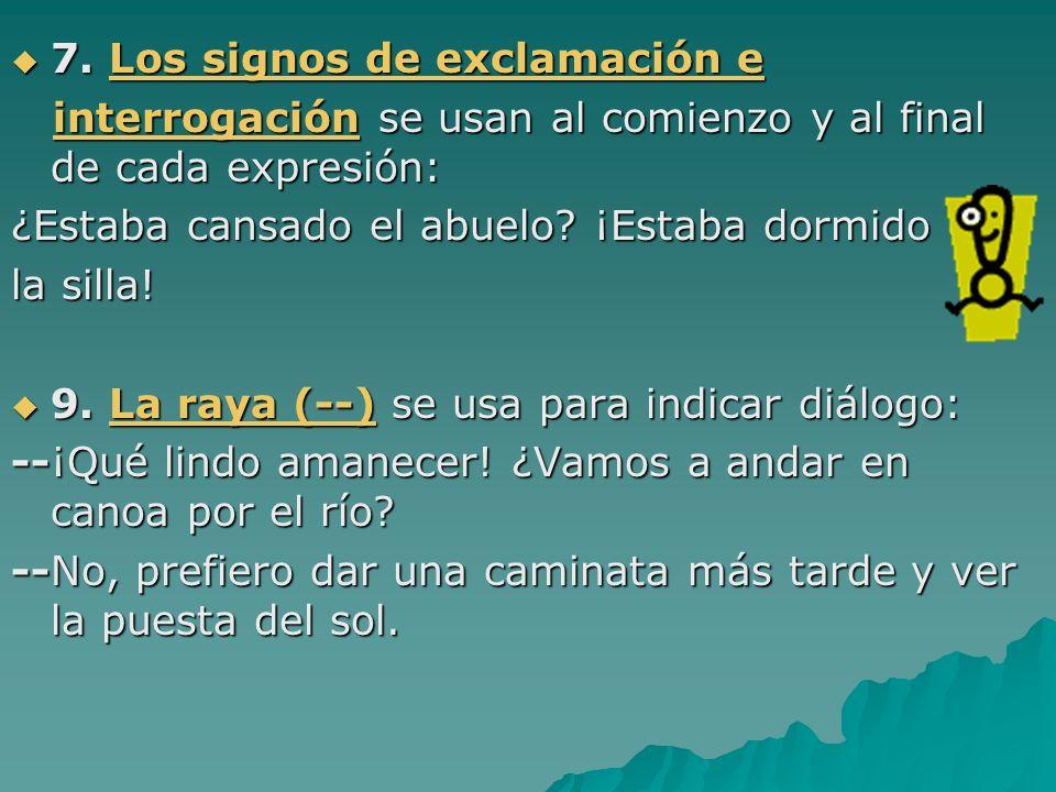 7. Los signos de exclamación e 7. Los signos de exclamación e interrogación se usan al comienzo y al final de cada expresión: interrogación se usan al
