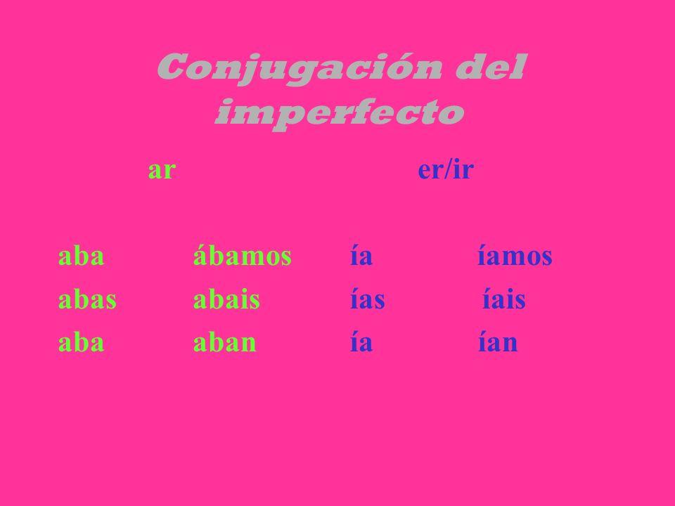 Conjugación del imperfecto ar abaábamos abas abais aba aban er/ir ía íamos ías íais ía ían