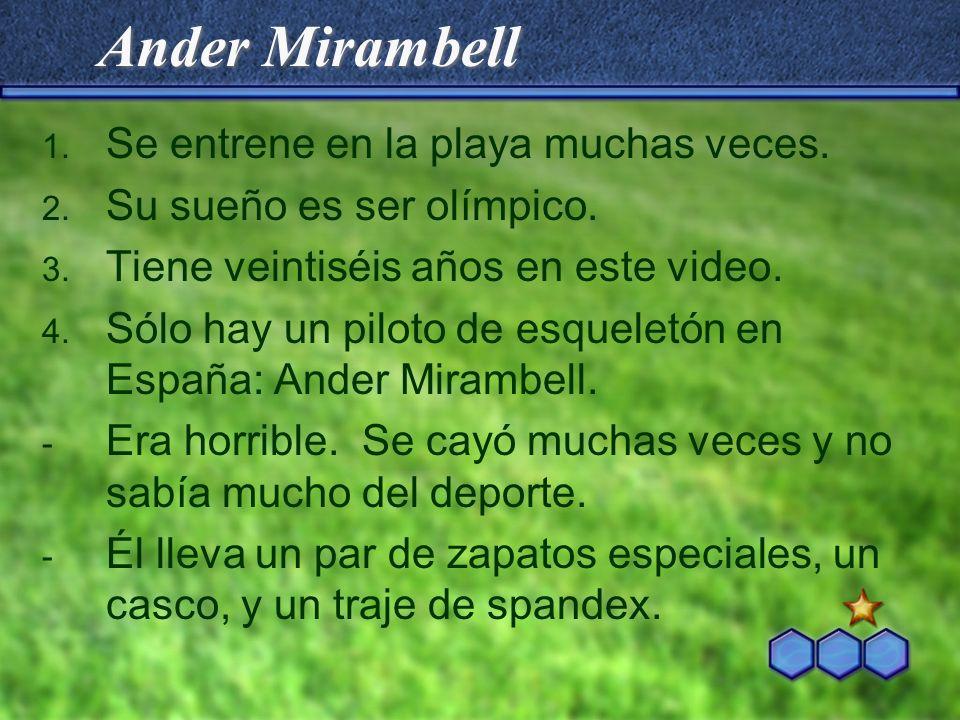 Ander Mirambell 1. Se entrene en la playa muchas veces. 2. Su sueño es ser olímpico. 3. Tiene veintiséis años en este video. 4. Sólo hay un piloto de