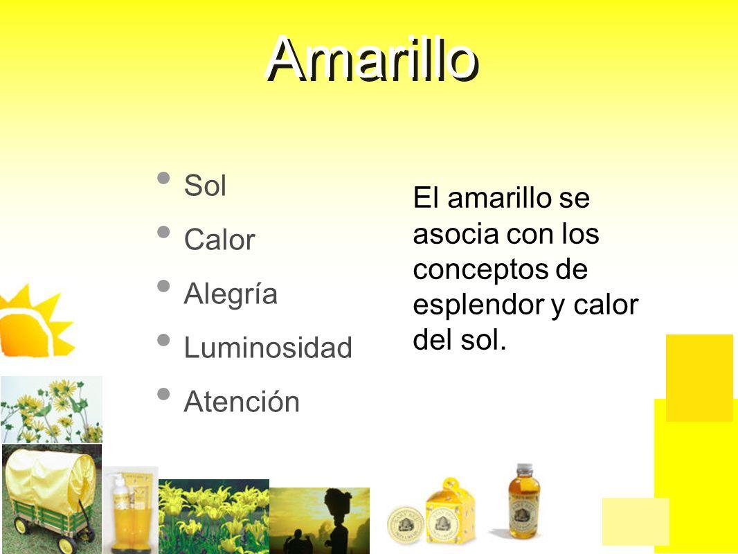 El amarillo se asocia con los conceptos de esplendor y calor del sol. Sol Calor Alegría Luminosidad Atención Amarillo