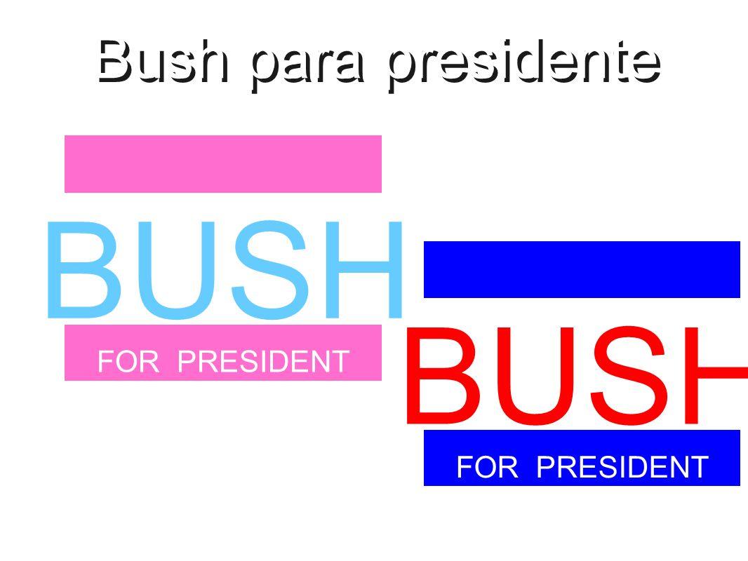 Bush para presidente BUSH FOR PRESIDENT BUSH FOR PRESIDENT