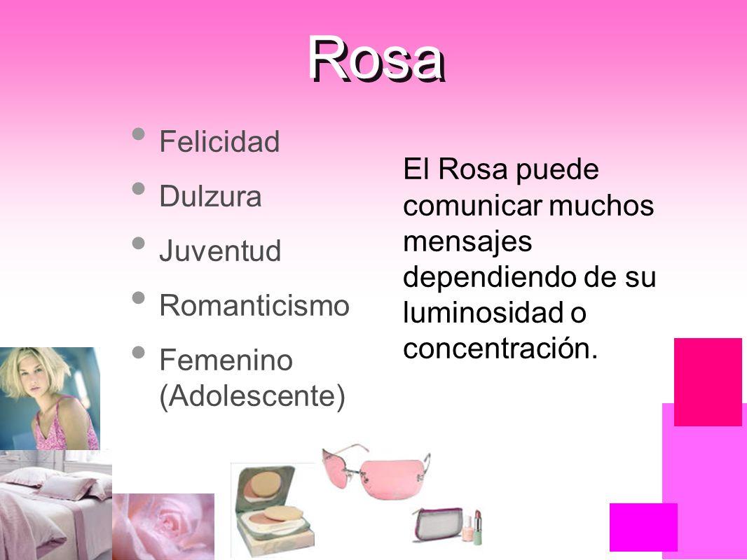 Felicidad Dulzura Juventud Romanticismo Femenino (Adolescente) Rosa El Rosa puede comunicar muchos mensajes dependiendo de su luminosidad o concentrac