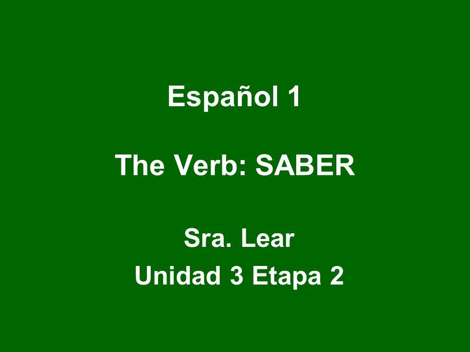 Español 1 The Verb: SABER Sra. Lear Unidad 3 Etapa 2
