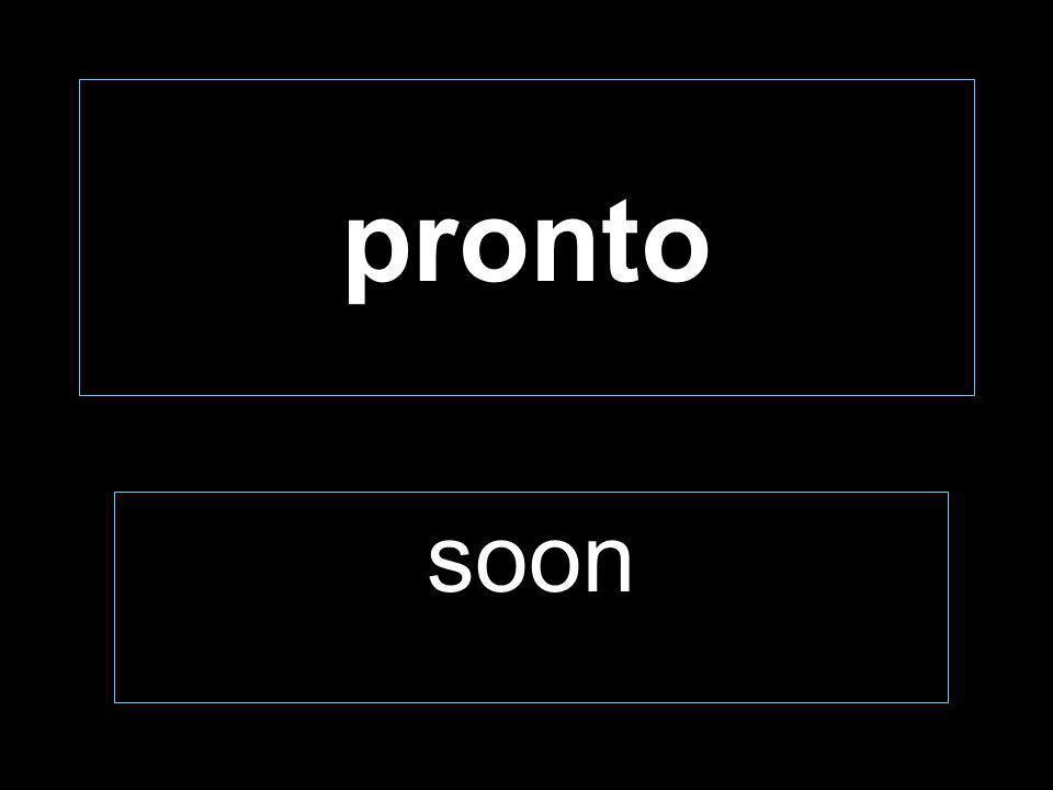 pronto soon
