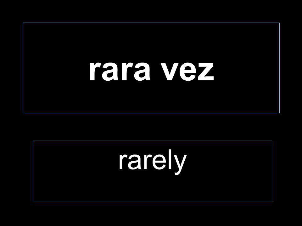 rara vez rarely