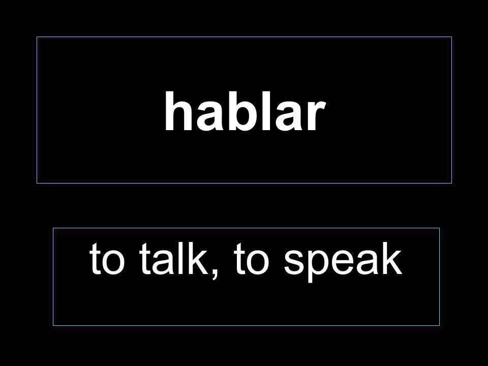 hablar to talk, to speak
