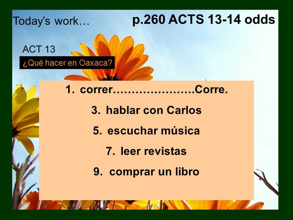 Todays work… p.260 ACTS 13-14 odds ¿Qué hacer en Oaxaca? Sofía le explica a Rosa qué hacen en Oaxaca. (Explain what Sofía suggests Rosa should do.) mo