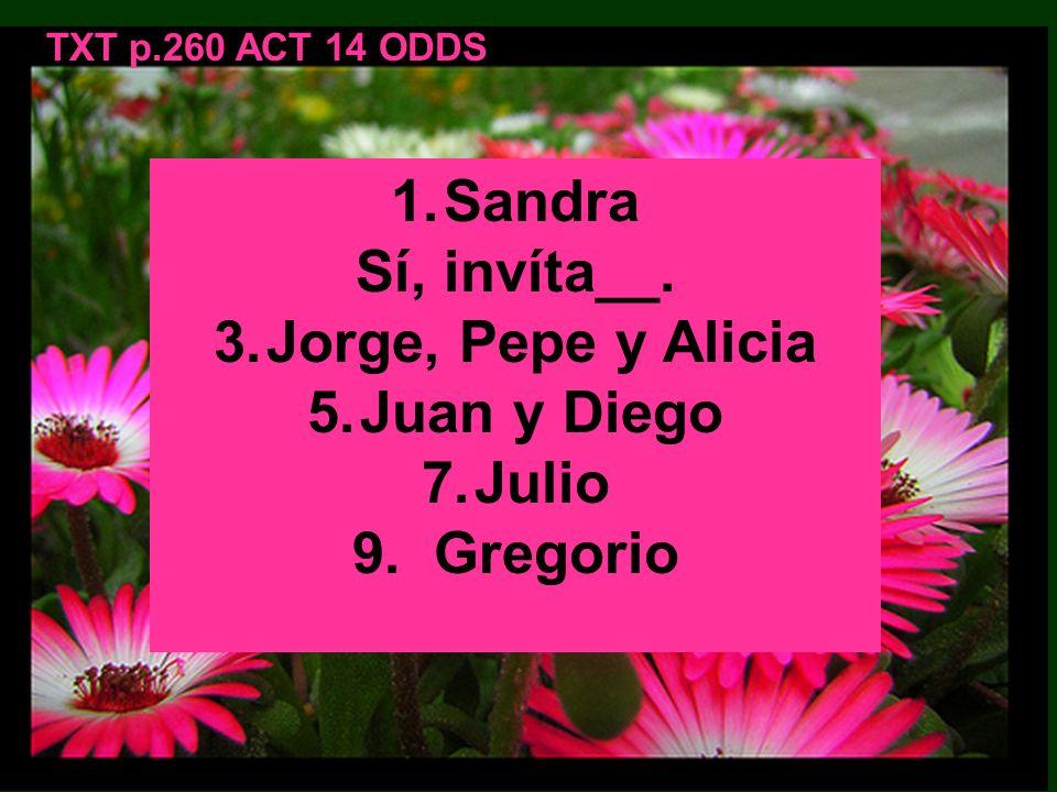 TXT p.260 ACT 14 ODDS Carlos:Su amiga: ¿Invito a Carlos? 3.Jorge, Pepe y Alicia Su amiga: ¿Invito a Jorge, Pepe y Alicia? Sofía: Si, invítalos! Sí, in