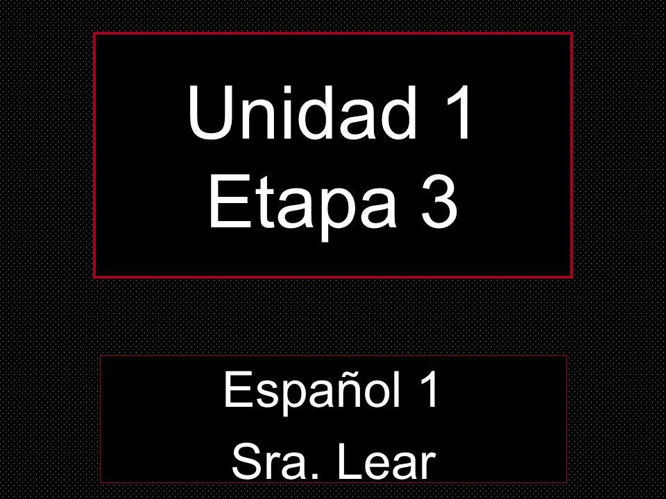 Unidad 1 Etapa 3 Español 1 Sra. Lear