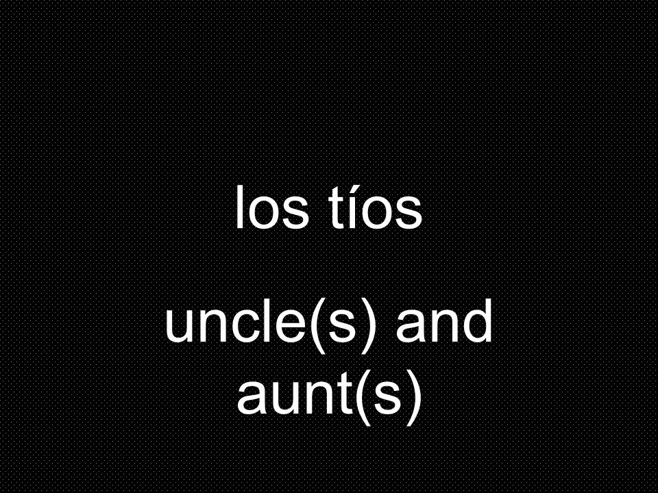 los tíos uncle(s) and aunt(s)