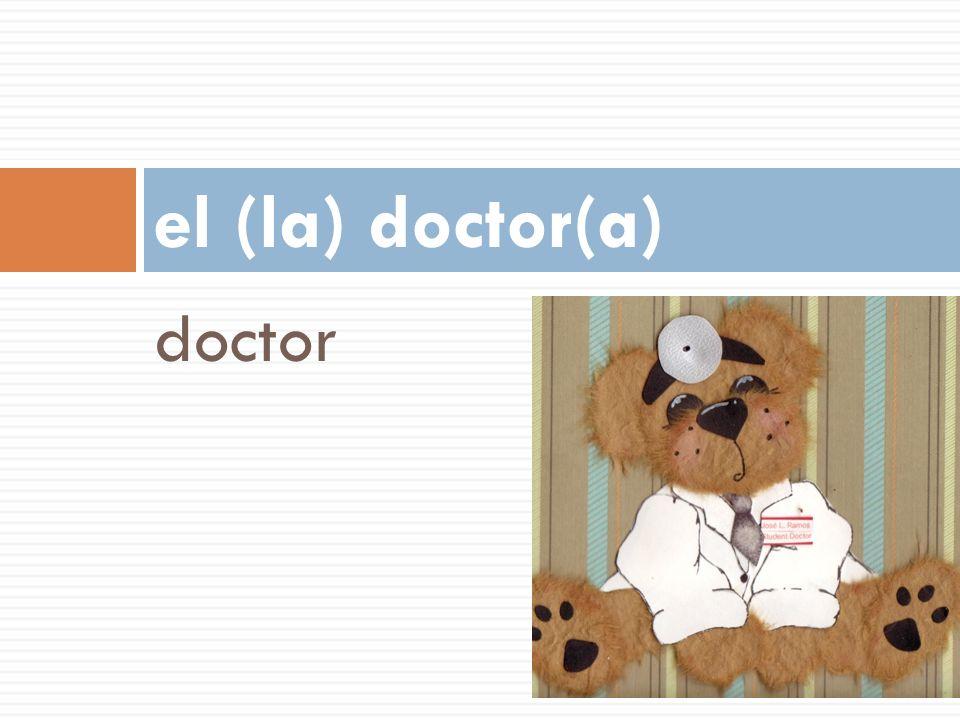 doctor el (la) doctor(a)