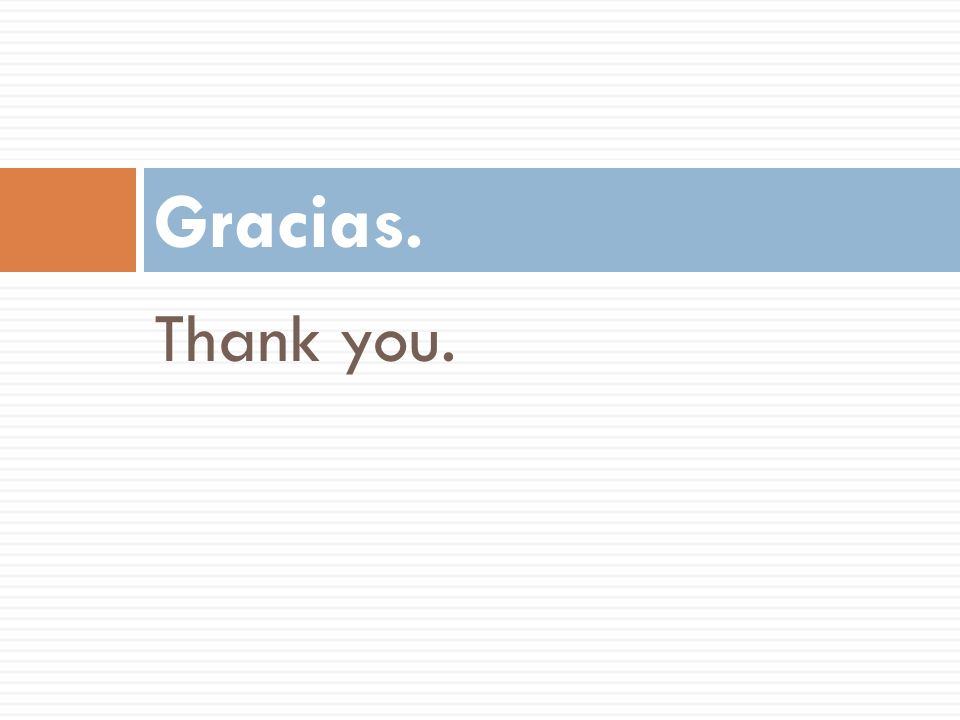Thank you. Gracias.