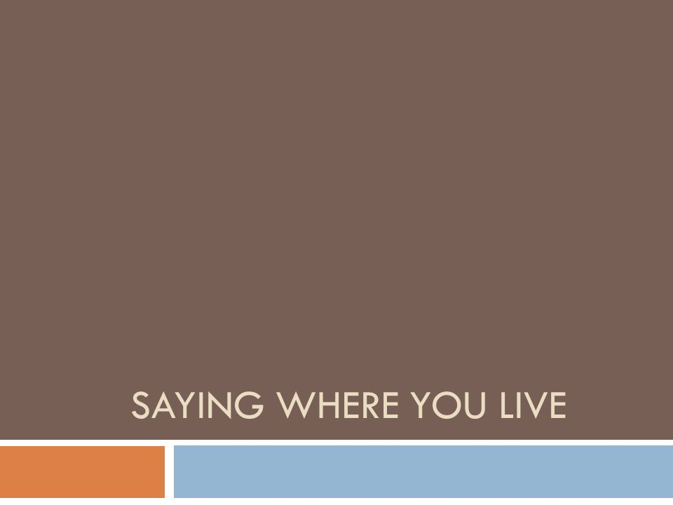 SAYING WHERE YOU LIVE