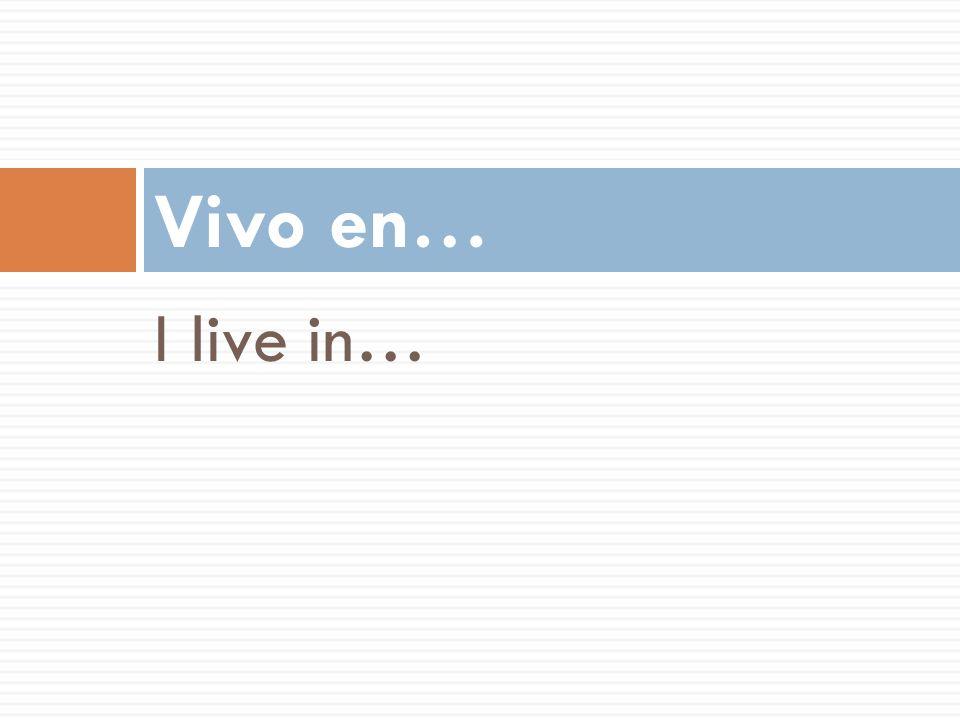 I live in… Vivo en…