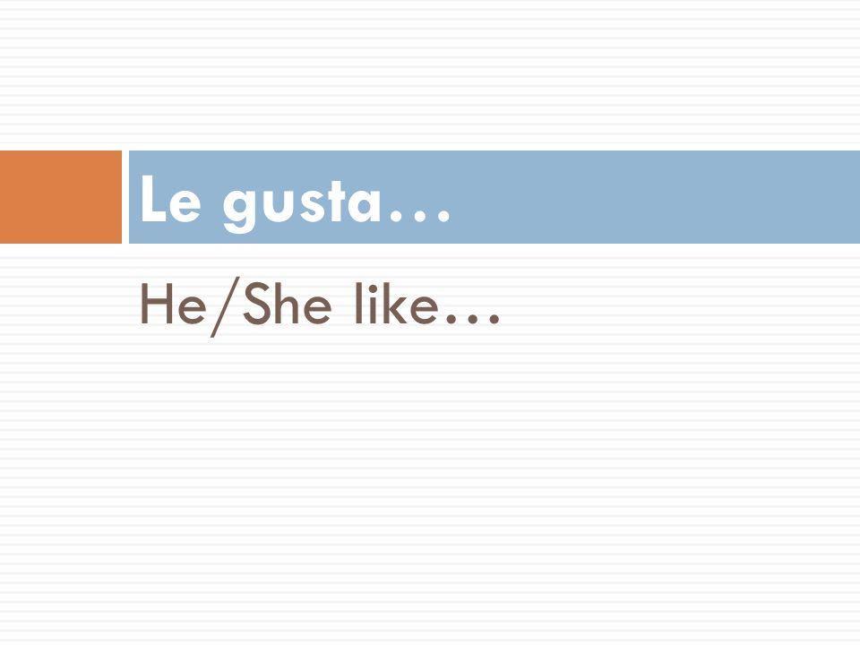 He/She like… Le gusta…