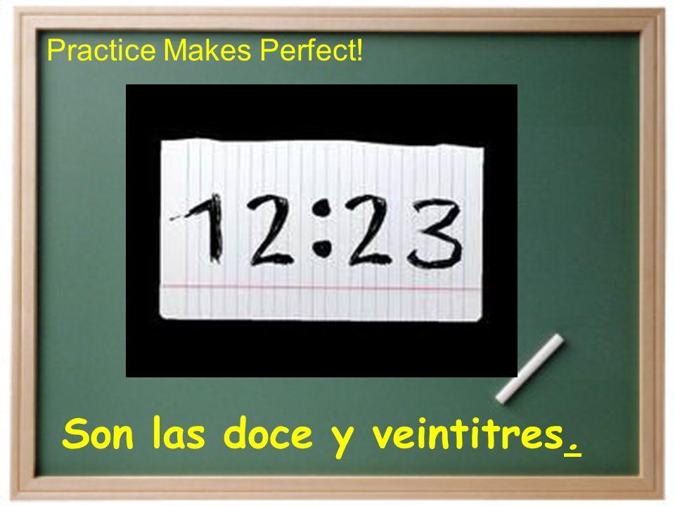Es el mediodía. Es la medianoche. Practice Makes Perfect!
