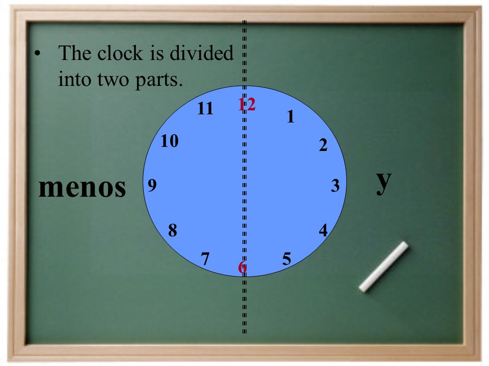 6 12 93 The clock is divided into two parts. 1 2 4 57 8 10 11 menos y