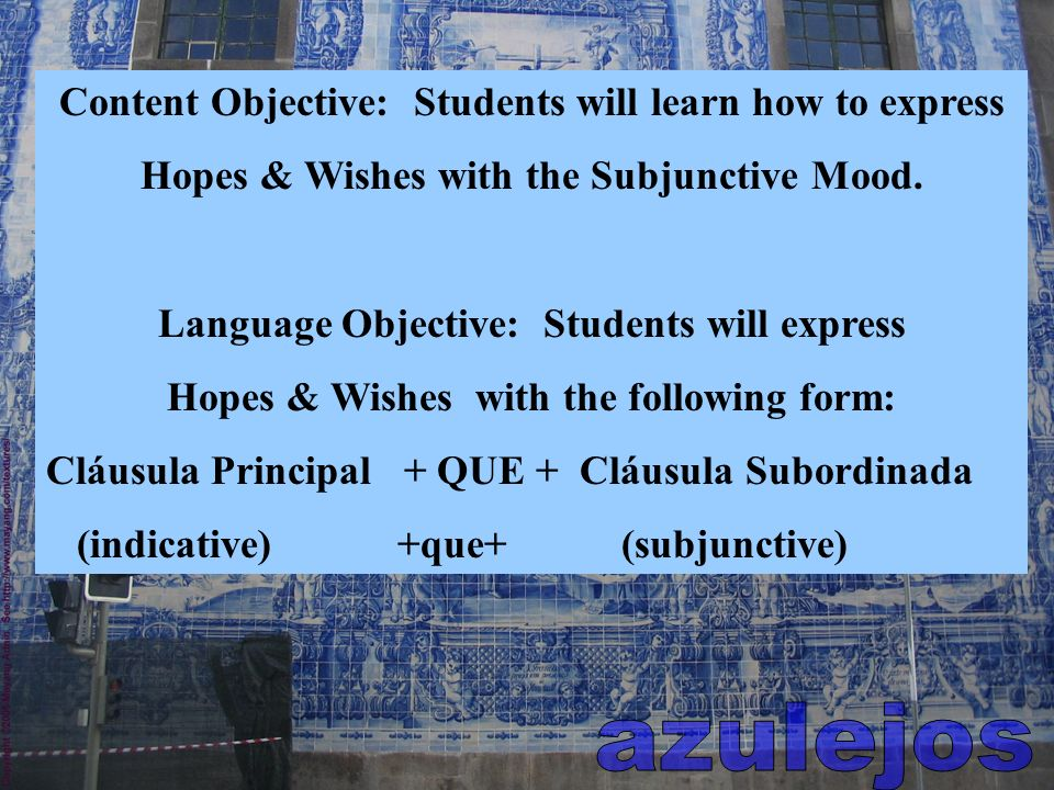 Content Objective: Students will learn how to express Hopes & Wishes with the Subjunctive Mood.