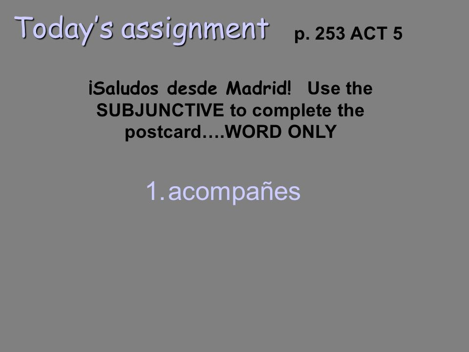 Todays assignment p.253 ACT 5 ¡Saludos desde Madrid.