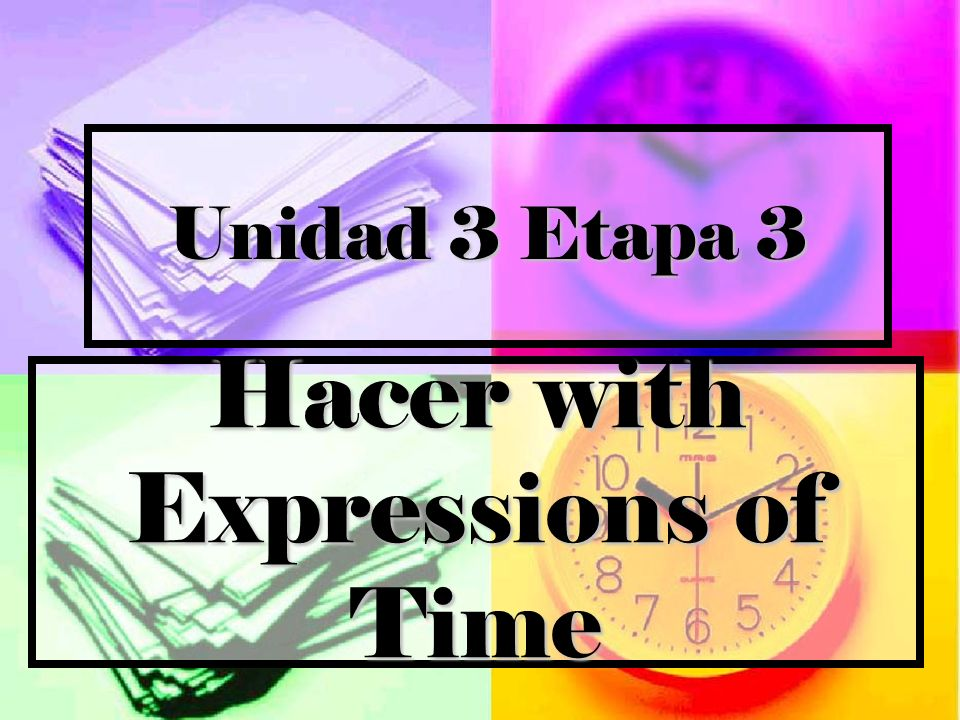 Unidad 3 Etapa 3 Hacer with Expressions of Time