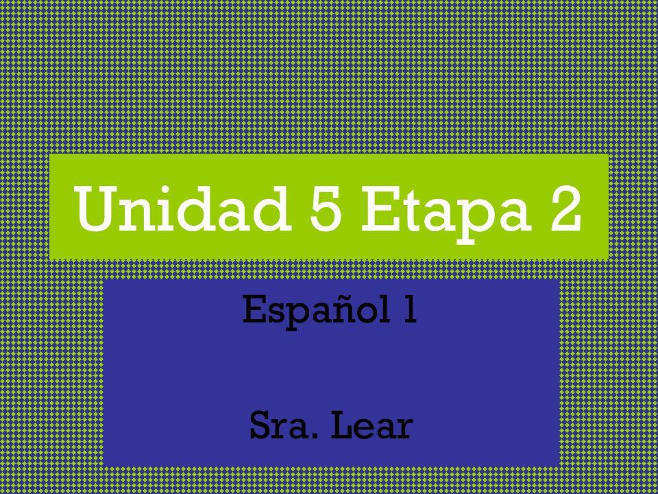 Unidad 5 Etapa 2 Español 1 Sra. Lear