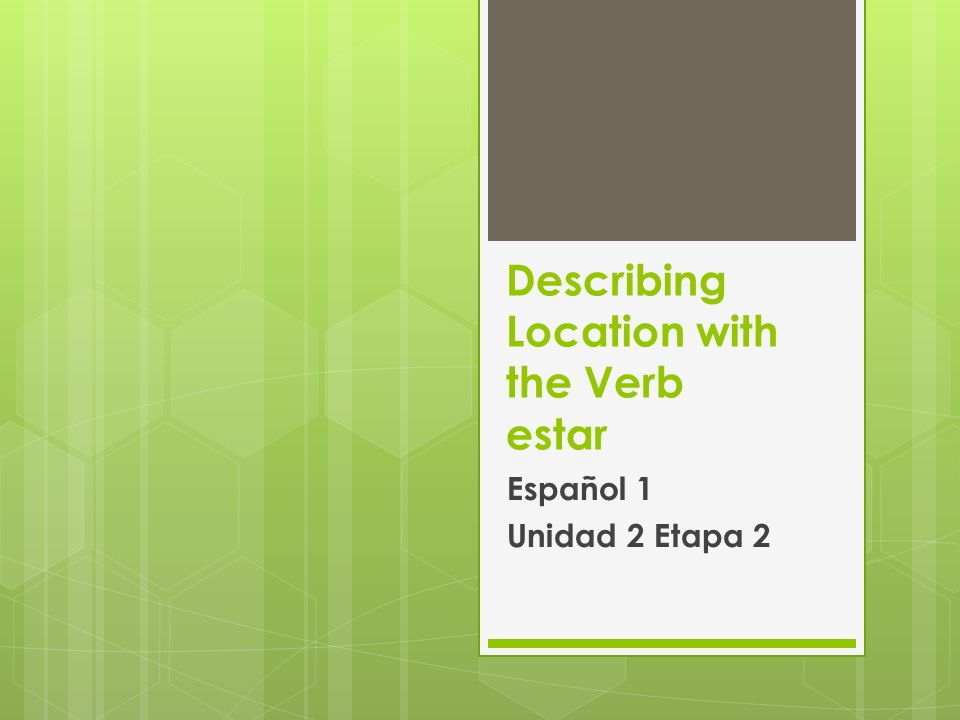 To say where people or things are located, use the verb estar.