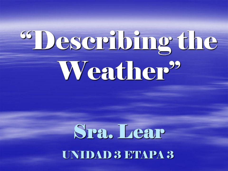 Sra. Lear UNIDAD 3 ETAPA 3 Describing the Weather