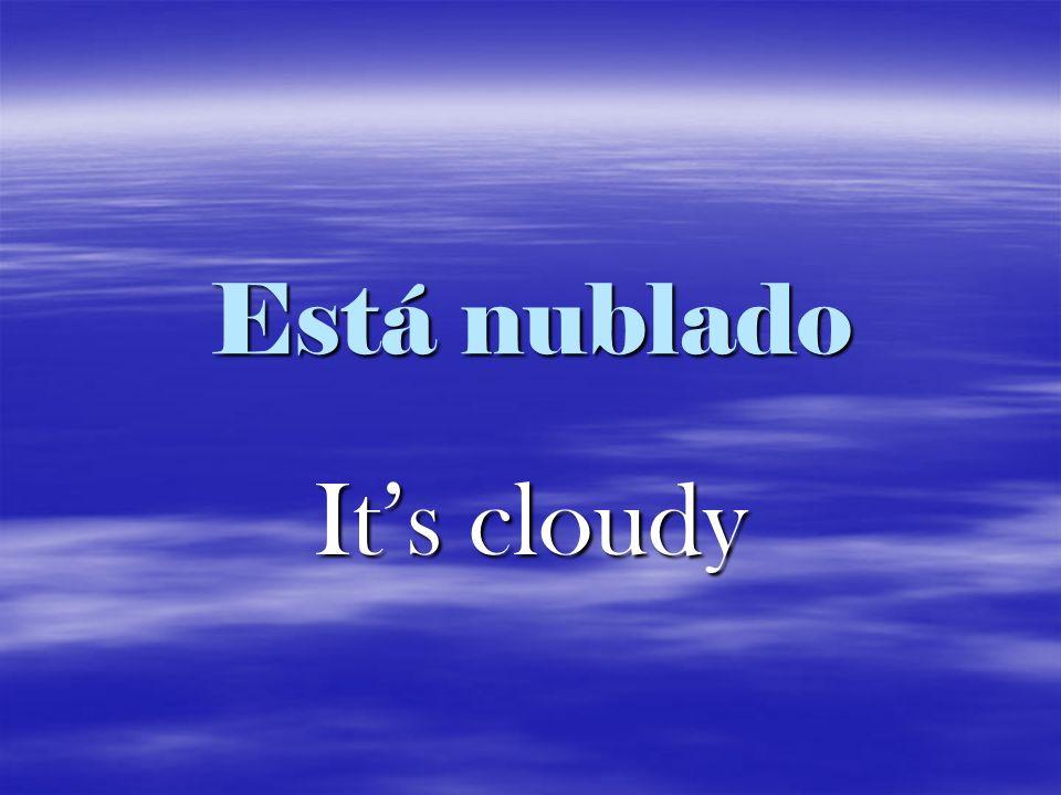 Está nublado Its cloudy