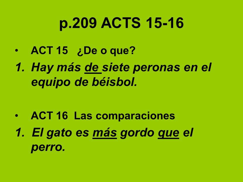 p.209 ACTS 15-16 ACT 15 ¿De o que. 1.Hay más de siete peronas en el equipo de béisbol.