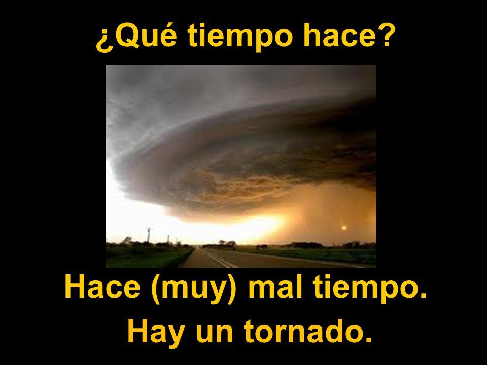 ¿Qué tiempo hace? Hace (muy) mal tiempo. Hay un tornado.